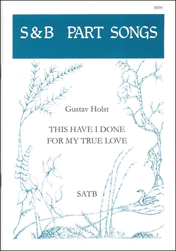 Holst, Gustav: This Have I Done For My True Love