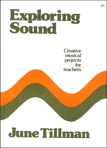 Boyce-Tillman, June: Exploring Sound: Creative Projects For Teachers