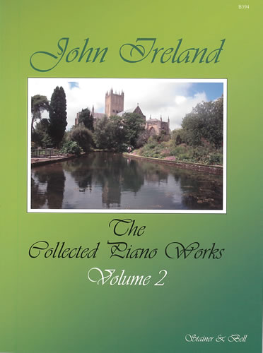 Ireland, John: The Collected Works For Piano: Volume 2
