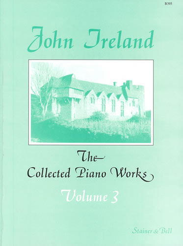 Ireland, John: The Collected Works For Piano: Volume 3