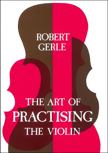 Gerle, Robert: The Art Of Practising The Violin