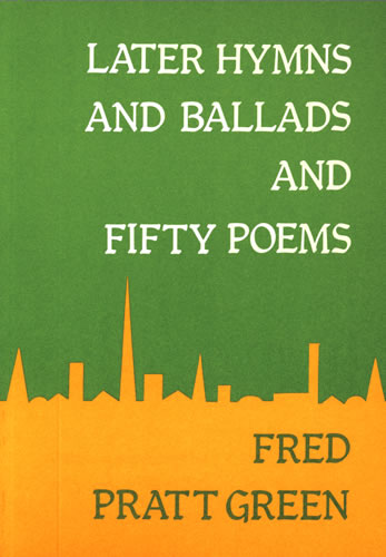 Green, Fred Pratt: Later Hymns And Ballads And Fifty Poems