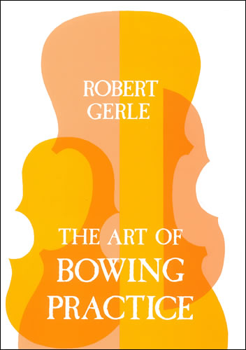 Gerle, Robert: The Art Of Bowing Practice