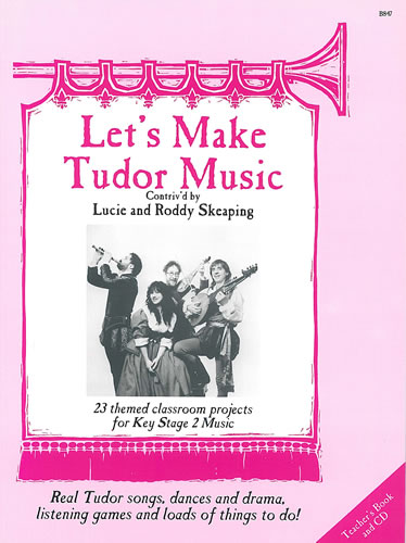 Skeaping, Lucie And Roddy: Let's Make Tudor Music: Teacher's Book