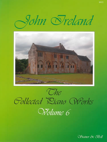 Ireland, John: The Collected Works For Piano: Volume 6