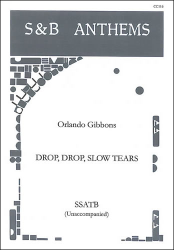 Gibbons, Orlando: Drop, Drop Slow Tears