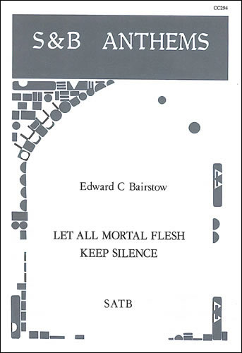 Bairstow, Edward C: Let All Mortal Flesh Keep Silence