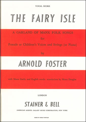 Foster, Arnold: Fairy Isle, The: A Garland Of Manx Folk Songs