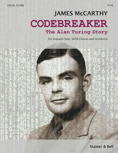 McCarthy, James: Codebreaker. The Alan Turing Story. Vocal Score