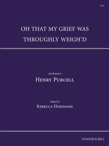 Purcell, Henry (attr.): Oh That My Grief Was Throughly Weigh'd