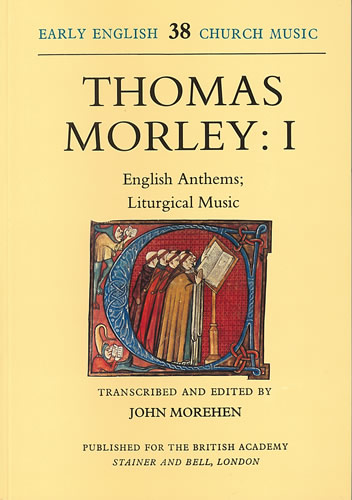 Morley, Thomas: I – English Anthems; Liturgical Music