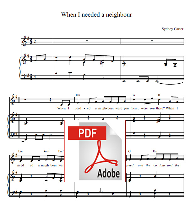 Carter, Sydney: When I Needed A Neighbour. Piano, Vocal And Guitar. PDF File