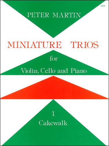 Martin, Peter: Miniature Trios For Violin, Cello And Piano. Cakewalk