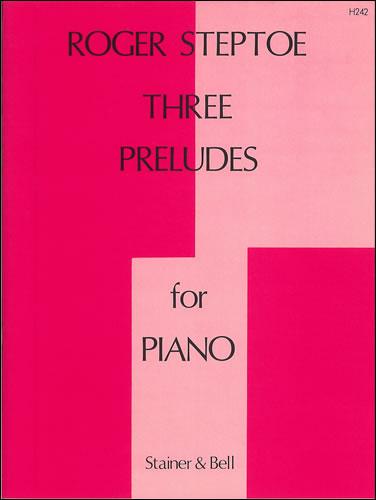 Steptoe, Roger: Three Piano Preludes