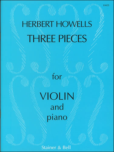 Howells, Herbert: Three Pieces For Violin And Piano, Op. 28