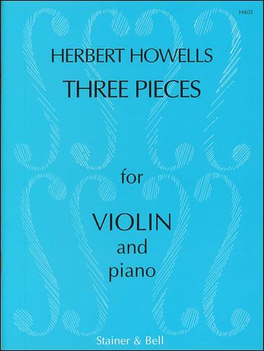 Howells, Herbert: Three Pieces For Violin And Piano, Op. 28
