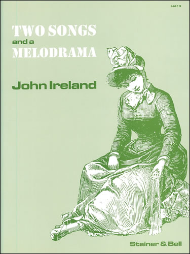Ireland, John: Two Songs And A Melodrama For Medium Voice And Piano