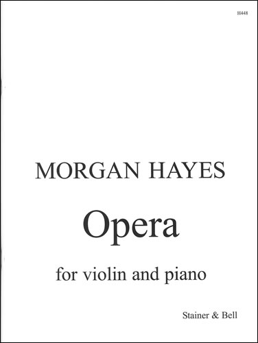 Hayes, Morgan: Opera For Violin And Piano