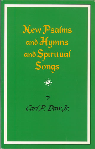 Daw Jr, Carl P: New Psalms And Hymns And Spiritual Songs