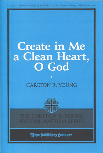 Young, Carlton R: Create In Me A Clean Heart, O God