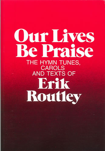 Routley, Erik: Our Lives Be Praise
