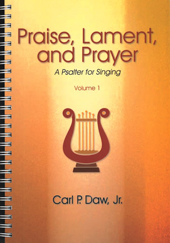 Daw Jr, Carl P: Praise, Lament, And Prayer: A Psalter For Singing Volume 1