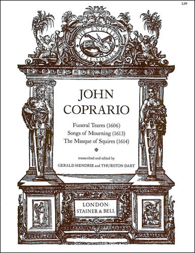 Coprario, John: Funeral Tears (1606), Songs Of Mourning (1613) And The Masque Of Squires (1614)