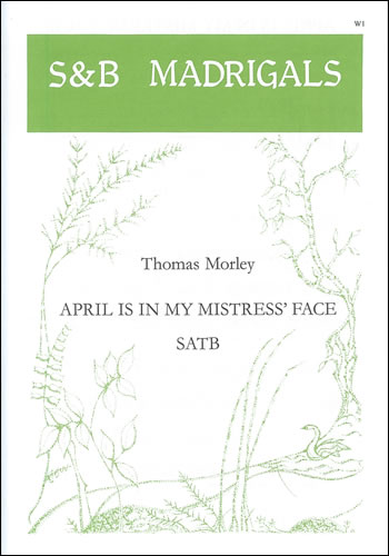 Morley, Thomas: April Is In My Mistress' Face