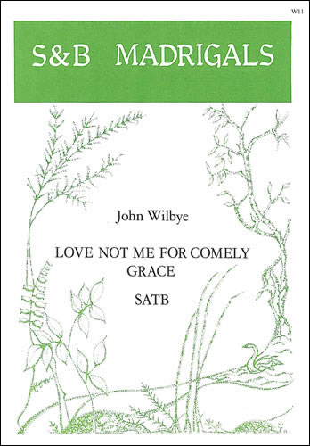 Wilbye, John: Love Not Me For Comely Grace