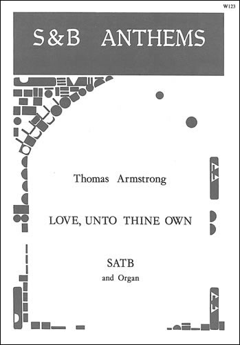 Armstrong, Thomas: Love, Unto Thine Own Who Camest