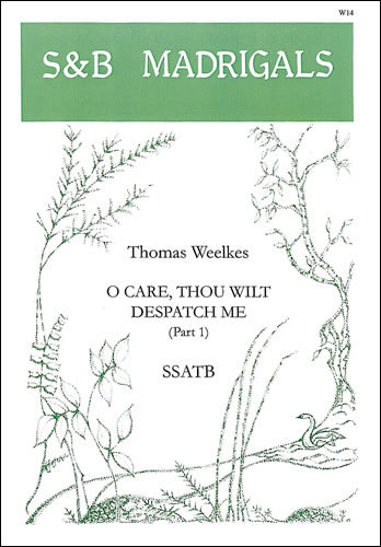 Weelkes, Thomas: O Care Thou Wilt Dispatch Me
