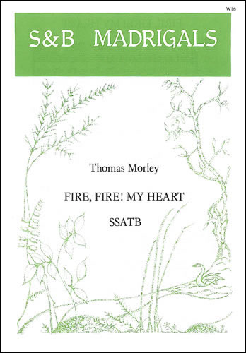 Morley, Thomas: Fire, Fire My Heart