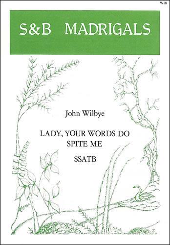 Wilbye, John: Lady, Your Words Do Spite Me