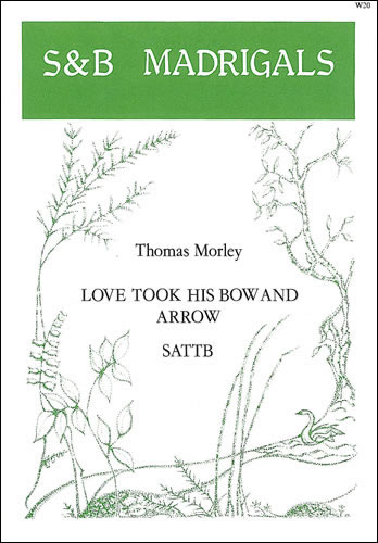 Morley, Thomas: Love Took His Bow And Arrow