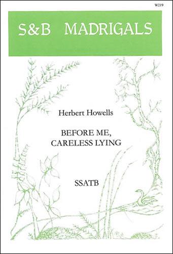 Howells, Herbert: Before Me, Careless Lying. SSATB