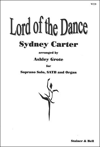 Carter, Sydney: Lord Of The Dance. Soprano Solo, SATB And Organ Arr. Ashley Grote