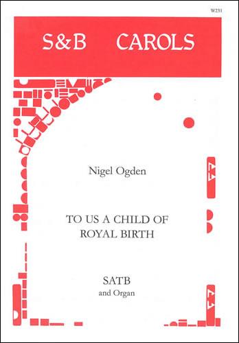 Ogden, Nigel: To Us A Child Of Royal Birth