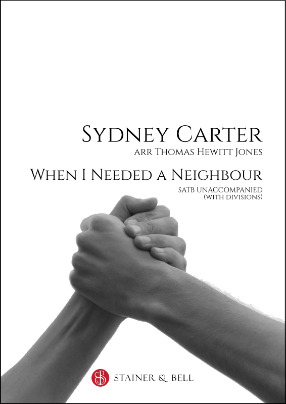 Carter, Sydney: When I Needed A Neighbour. SATB