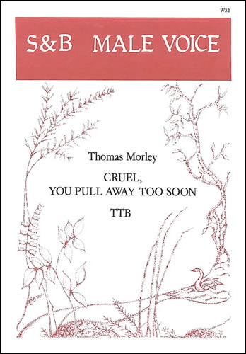 Morley, Thomas: Cruel, You Pull Away Too Soon