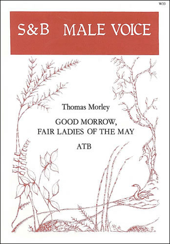 Morley, Thomas: Good Morrow, Fair Ladies Of The May