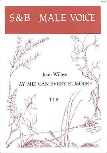 Wilbye, John: Ay Me! Can Every Rumour?