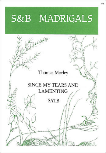 Morley, Thomas: Since My Tears And Lamenting
