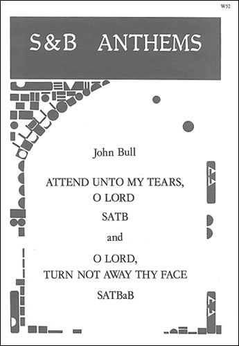 Bull, John: Attend Unto My Tears And O Lord, Turn Not Away