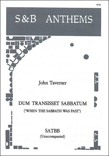 Taverner, John: Dum Transisset Sabbatum (When The Sabbath Was Past)