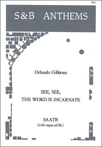 Gibbons, Orlando: See, See, The Word Is Incarnate