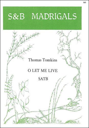 Tomkins, Thomas: O Let Me Live