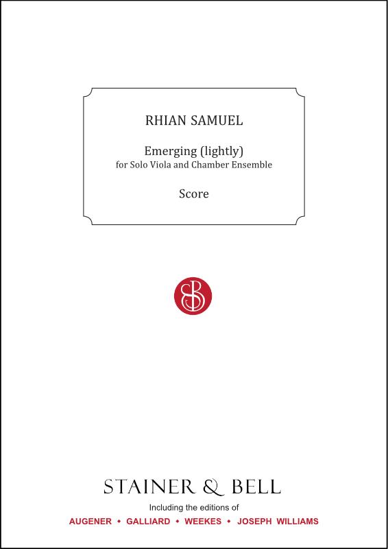 Samuel, Rhian: Emerging (lightly). Solo Viola And Chamber Ensemble