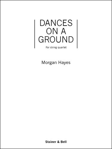 Hayes, Morgan: Dances On A Ground. String Quartet