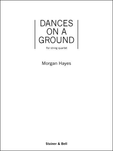 Hayes, Morgan: Dances On A Ground. String Quartet