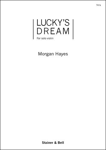 Hayes, Morgan: Lucky's Dream. Solo Violin